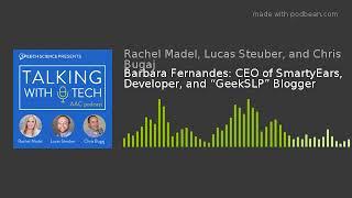 "Barbara Fernandes: CEO of SmartyEars, Developer, and ""GeekSLP"" Blogger"