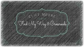 Cliff Moore - Find My Way /Crossroads