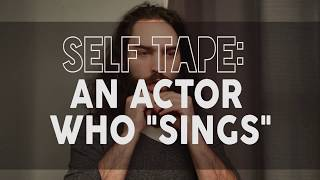 Self Tape : Actor Who Sings