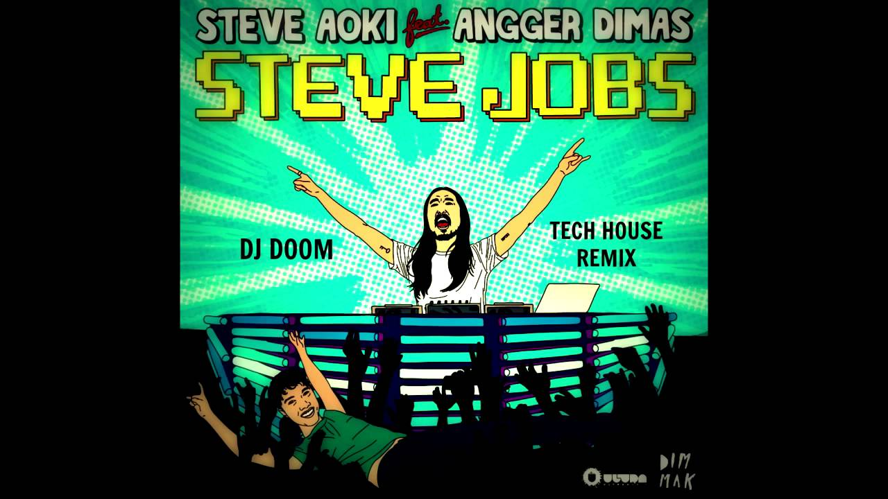 Steve Aoki ft. Angger Dimas - Steve Jobs (ORIGINAL TECH HOUSE REMIX ...