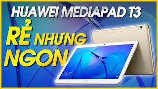 Đánh giá chi tiết Huawei MediaPad T3: Máy tính bảng giá rẻ nhưng ngon