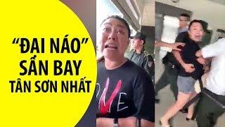 """Nữ cán bộ công an mạt sát người, """"đại náo"""" sân bay Tân Sơn Nhất"""