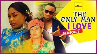Nigerian Nollywood Movies - The Only Man I Love 1