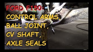 Ford F-150: Control Arm, Ball Joints, CV Axle & Inner Axle Seal - Remove & Replace