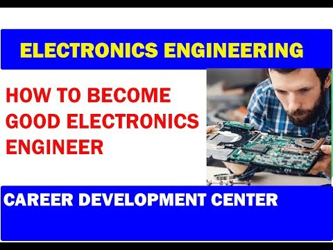 How To Become A Good Electronic Engineer |  Career Guide 2019