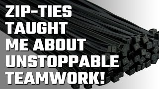 💸 What Zip-Ties have taught me about Unstoppable Teamwork