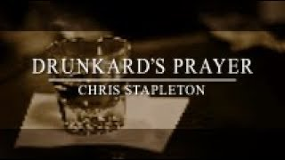 Chris Stapleton - Drunkard's Prayer (Lyric Video)