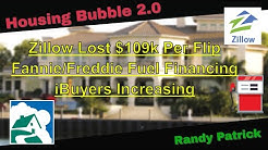 Housing Bubble 2.0 - Zillow Lost $109k Per Flip - Fannie/Freddie Fuel Financing - iBuyers Increase