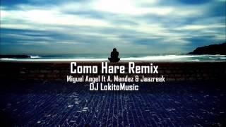 Como Hare Remix - Miguel Angel Ft A Mendez & Jaazreek & DJ LokitoMusic♥ ★Rap Romantico Octubre 2014★