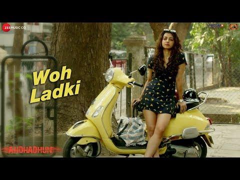 Woh Ladki -Full Video | Arijit Singh | AndhaDhun |Ayushmann Khurrana | Radhika | Amit Trivedi