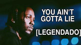 Kendrick Lamar - You Ain't Gotta Lie [LEGENDADO] PT-BR