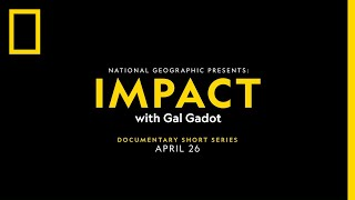 National Geographic Presents: IMPACT With Gal Gadot Trailer