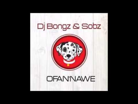 Dj Bongz ft Sobz Ofana Nawe