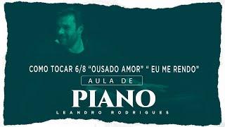 """Dica de piano: Como tocar 6/8 """"Ousado amor"""" """"Eu me rendo"""""""