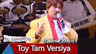 Bu Şəhərdə - Toy Tam Versiya (Qadınlar, 2006)