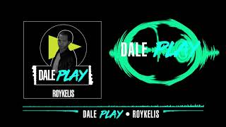 Dale Play - Roykelis (2k18) Video