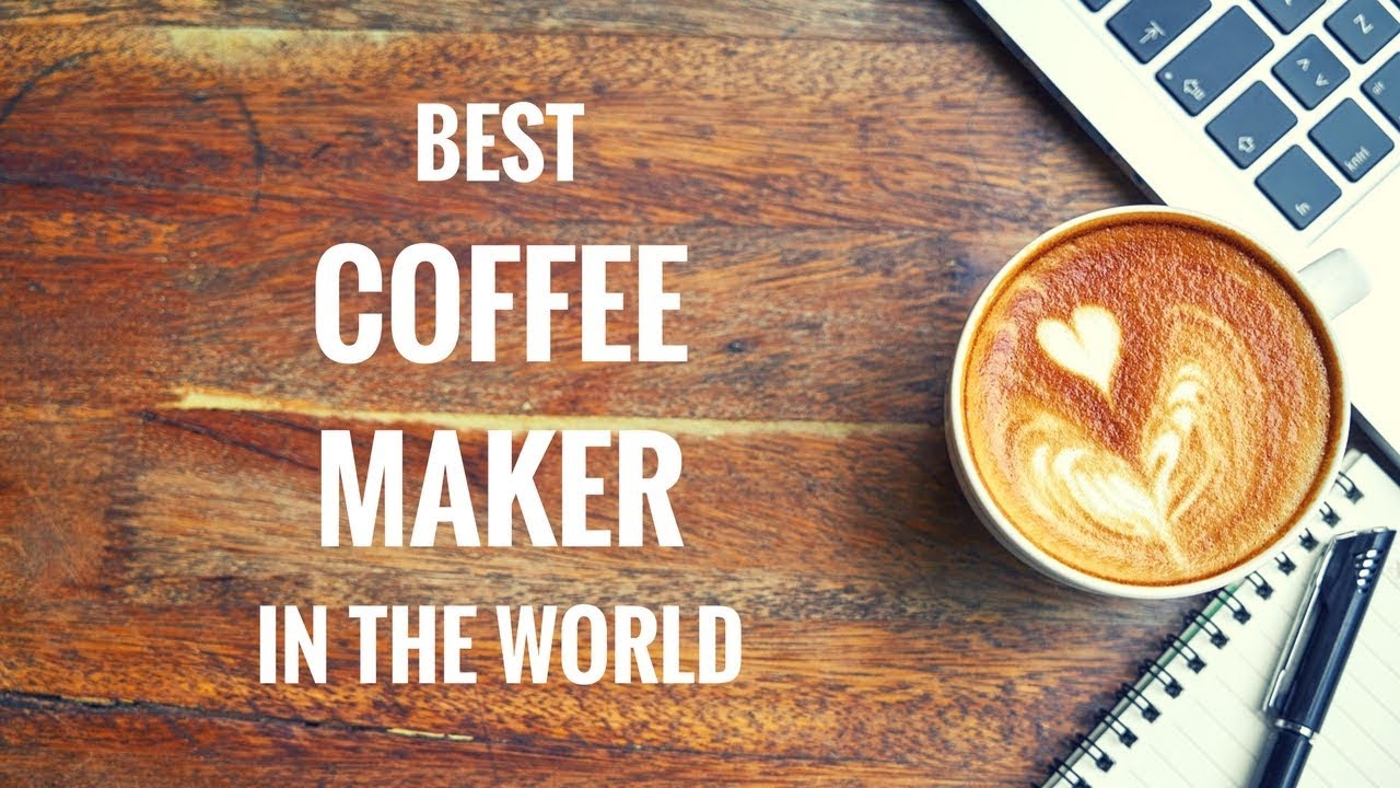 Top 5 Best Coffee Makers In The World You Can Buy 2017