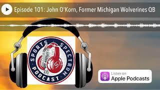 Episode 101: John O'Korn, Former Michigan Wolverines QB