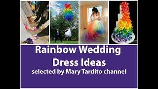 Rainbow Wedding Dress Inspiration - Wedding Ideas
