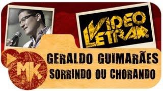 SORRINDO OU CHORANDO - Geraldo Guimarães - COM LETRA (VideoLETRA® oficial MK Music)