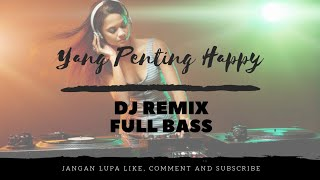 DJ YANG PENTING HAPPY DJ SLOW REMIX FULL BASS TERBARU