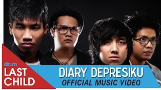 Last Child - Diary Depresiku (OFFICIAL VIDEO) | @myLASTCHILD - Stafaband