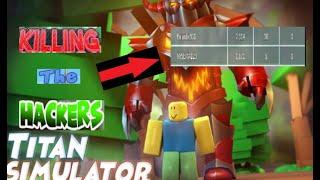 roblox titan simulator killing the hackers