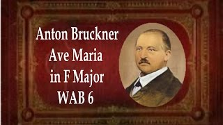 Bruckner  - Ave Maria In F Major WAB 6