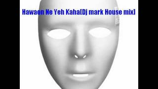 Hawaon Ne Yeh Kaha[Dj mark House mix].wmv