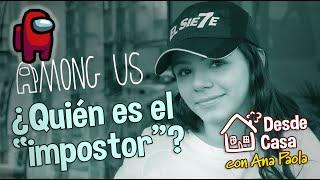 ¿Quién es el Impostor? Among Us | Desde Casa con Ana Paola E3
