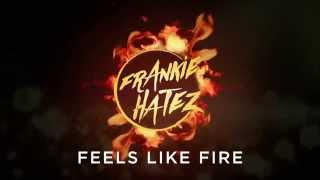 Frankie Hatez - Feels Like Fire