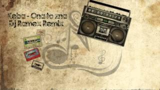 Keba - Ona to zna ( Dj Ramex Remix )