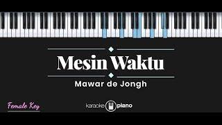 Mesin Waktu - Mawar de Jongh (KARAOKE PIANO - FEMALE KEY)