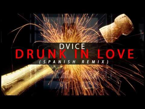Dvice Drunk In Love Spanish RmX