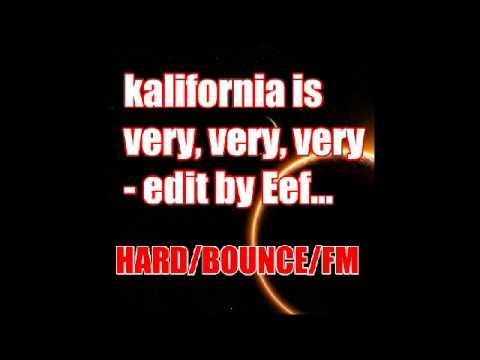 Kalifornia is very, very, very, very - Eef's very, very, very, very original mix
