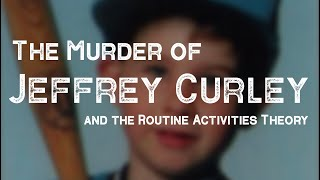 The Murder of Jeffrey Curley and Routine Activities Theory