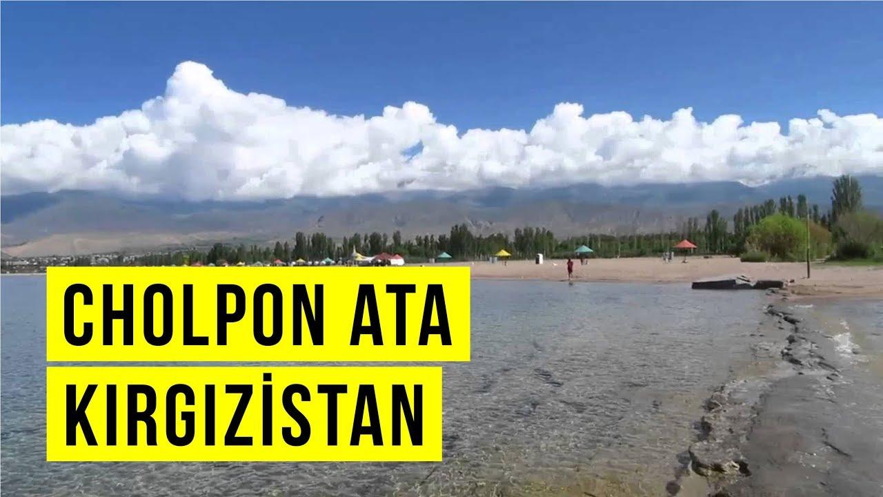 Kırgızistan'da Gezilecek Yerler: GEZİMANYA CHOLPON ATA REHBERİ