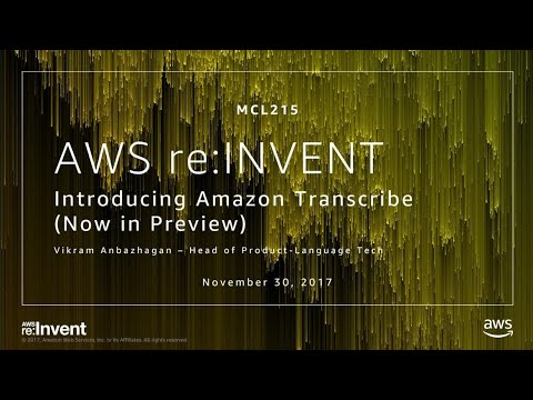 AWS re:Invent 2017: NEW LAUNCH! Introducing Amazon Transcribe – Now in Preview (MCL215)