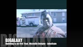 The Building Is On Fire DJGALAXY Feat Michelle Dobyne Juke Style