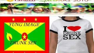 YUNG IMAGE - DRUNK SEX - GRENADA SOCA 2010