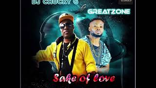DJ Chucky G Ft  Greatzone - Sake Of Love OFFICIAL AUDIO 2018