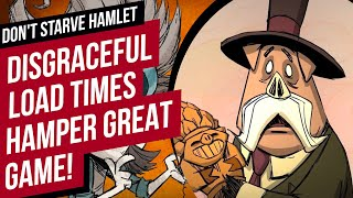 Don't Starve Hamlet L๐ad Times are Shockingly Bad! Disgracefully so