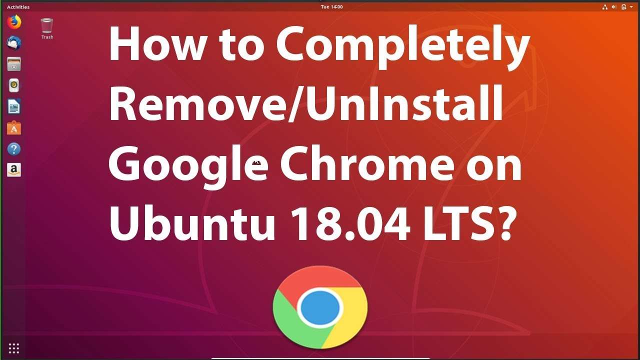 How to Completely Remove/Uninstall Google Chrome in Ubuntu 18 04 LTS?