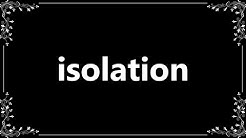 Isolation - Meaning and How To Pronounce