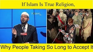 If Islam Is True Religion Why People Taking So Long To Accept It