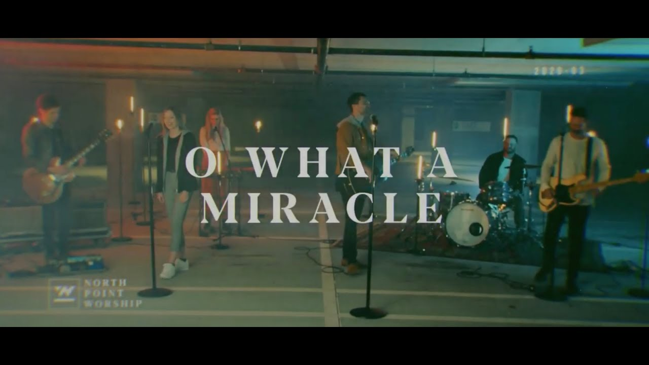 "North Point Worship - ""O What A Miracle"" (Official Music Video)"