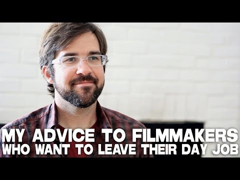 Advice To Filmmakers Who Want To Leave Their Day Job by Hunter Weeks