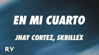 Jhay Cortez, Skrillex - En Mi Cuarto (Letra/Lyrics)