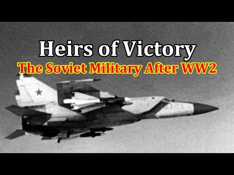 Heirs of Victory: The Soviet Military After WW2 || Documentary