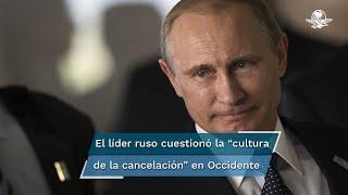 """El líder ruso cuestionó asimismo la """"cultura de la cancelación"""" en Occidente y dijo que cada país debe adherirse a sus propios """"valores espirituales y tradiciones históricas"""""""